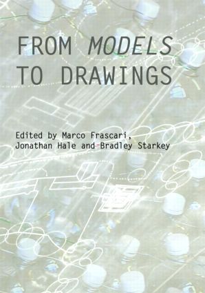 From Models to Drawings: Imagination and Representation in Architecture (Hardback) book cover
