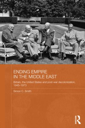 Ending Empire in the Middle East: Britain, the United States and Post-war Decolonization, 1945-1973 (Hardback) book cover