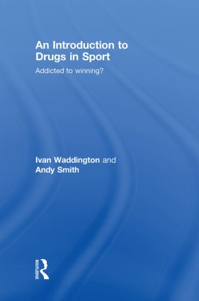 An Introduction to Drugs in Sport: Addicted to Winning? book cover