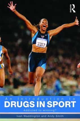 An Introduction to Drugs in Sport: Addicted to Winning?, 2nd Edition (Paperback) book cover