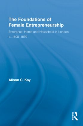 The Foundations of Female Entrepreneurship: Enterprise, Home and Household in London, c. 1800-1870 (Hardback) book cover