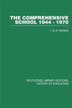 The Comprehensive School 1944-1970: The politics of secondary school reorganization, 1st Edition (Hardback) book cover