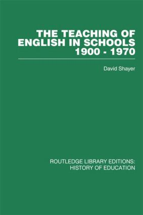 The Teaching of English in Schools: 1900-1970 (Hardback) book cover