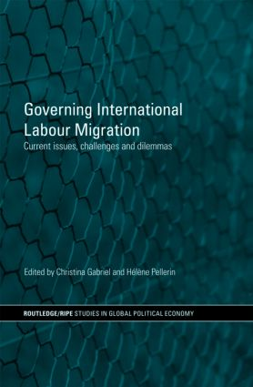 Governing International Labour Migration: Current Issues, Challenges and Dilemmas book cover