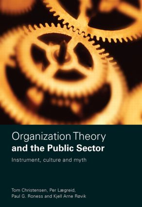 Organization Theory and the Public Sector: Instrument, Culture and Myth, 1st Edition (Hardback) book cover