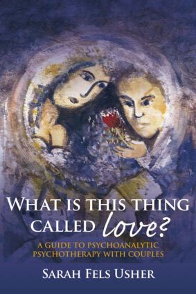 What is This Thing Called Love?: A Guide to Psychoanalytic Psychotherapy with Couples, 1st Edition (Paperback) book cover