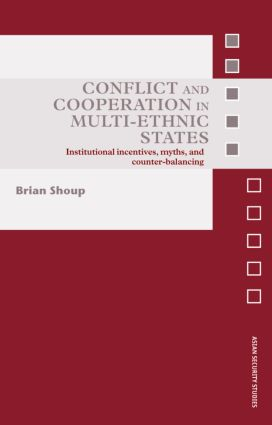 Conflict and Cooperation in Multi-Ethnic States: Institutional Incentives, Myths and Counter-Balancing (Hardback) book cover