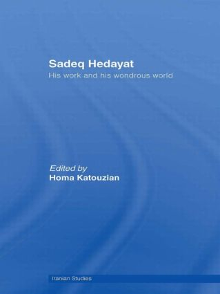 Sadeq Hedayat: His Work and his Wondrous World (Hardback) book cover