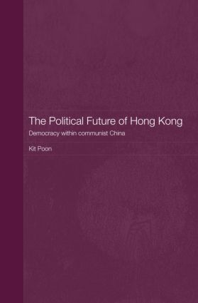 The Political Future of Hong Kong: Democracy within communist China book cover