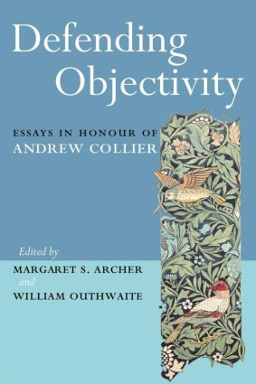 defending objectivity essays in honour of andrew collier st  defending objectivity essays in honour of andrew collier st edition  paperback book