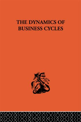 The Dynamics of Business Cycles: A Study in Economic Fluctuations, 1st Edition (Paperback) book cover
