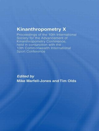 Kinanthropometry X: Proceedings of the 10th International Society for the Advancement of Kinanthropometry Conference, Held in Conjunction with the 13th Commonwealth International Sport Conference, 1st Edition (Hardback) book cover