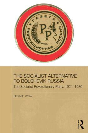 The Socialist Alternative to Bolshevik Russia: The Socialist Revolutionary Party, 1921-39 book cover