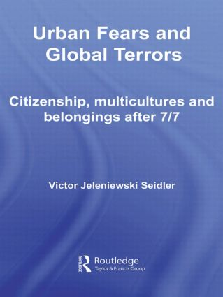 Urban Fears and Global Terrors: Citizenship, Multicultures and Belongings After 7/7, 1st Edition (Hardback) book cover