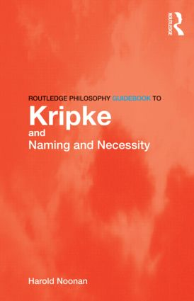 Routledge Philosophy GuideBook to Kripke and Naming and Necessity book cover