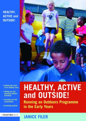 Healthy, Active and Outside!: Running an Outdoors Programme in the Early Years, 1st Edition (Paperback) book cover