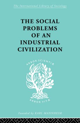 The Social Problems of an Industrial Civilisation: 1st Edition (Paperback) book cover