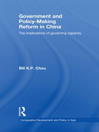 Government and Policy-Making Reform in China: The Implications of Governing Capacity, 1st Edition (Hardback) book cover