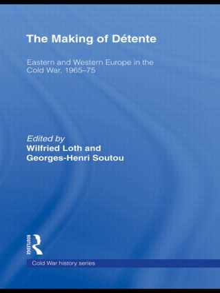 The Making of Détente: Eastern Europe and Western Europe in the Cold War, 1965-75 (Hardback) book cover