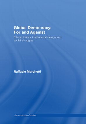 Global Democracy: For and Against: Ethical Theory, Institutional Design and Social Struggles book cover