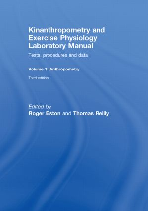 Kinanthropometry and Exercise Physiology Laboratory Manual: Tests, Procedures and Data: Volume One: Anthropometry book cover