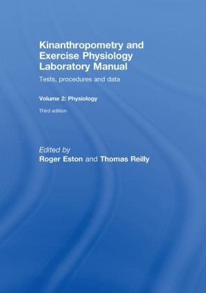 Kinanthropometry and Exercise Physiology Laboratory Manual: Tests, Procedures and Data: Volume Two: Physiology book cover