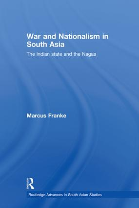 War and Nationalism in South Asia: The Indian State and the Nagas book cover