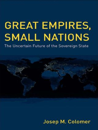 Great Empires, Small Nations: The Uncertain Future of the Sovereign State, 1st Edition (Paperback) book cover