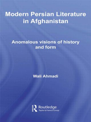 Modern Persian Literature in Afghanistan: Anomalous Visions of History and Form, 1st Edition (Hardback) book cover