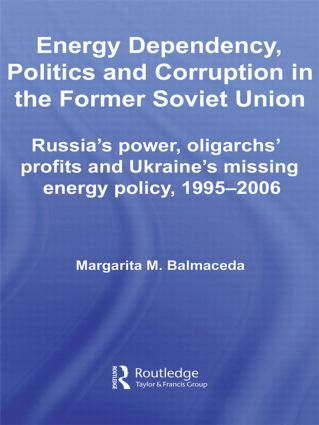 Energy Dependency, Politics and Corruption in the Former Soviet Union: Russia's Power, Oligarchs' Profits and Ukraine's Missing Energy Policy, 1995-2006, 1st Edition (Hardback) book cover