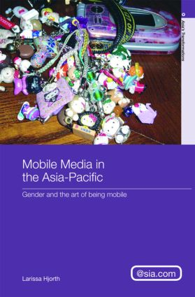 Mobile Media in the Asia-Pacific: Gender and The Art of Being Mobile (Hardback) book cover