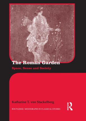 The Roman Garden: Space, Sense, and Society (Hardback) book cover