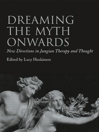 Dreaming the Myth Onwards: New Directions in Jungian Therapy and Thought (Paperback) book cover