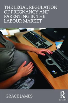 The Legal Regulation of Pregnancy and Parenting in the Labour Market book cover