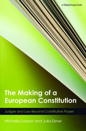 The Making of a European Constitution: Judges and Law Beyond Constitutive Power book cover