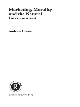 Marketing, Morality and the Natural Environment: 1st Edition (Paperback) book cover