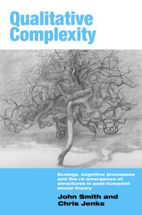 Qualitative Complexity: Ecology, Cognitive Processes and the Re-Emergence of Structures in Post-Humanist Social Theory, 1st Edition (Paperback) book cover