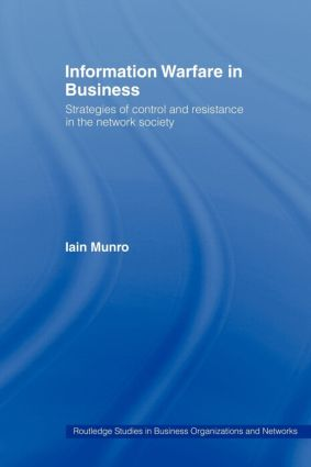 Information Warfare in Business: Strategies of Control and Resistance in the Network Society (Paperback) book cover