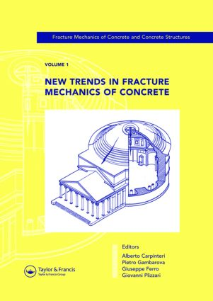 New Trends in Fracture Mechanics of Concrete: Fracture Mechanics of Concrete and Concrete Structures, Volume 1 of the Proceedings of the 6th International Conference on Fracture Mechanics of Concrete and Concrete Structures, Catania, Italy, 17-22 June 2007, 3-Volumes, 1st Edition (Hardback) book cover