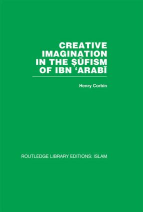 Creative Imagination in the Sufism of Ibn 'Arabi: 1st Edition (Hardback) book cover