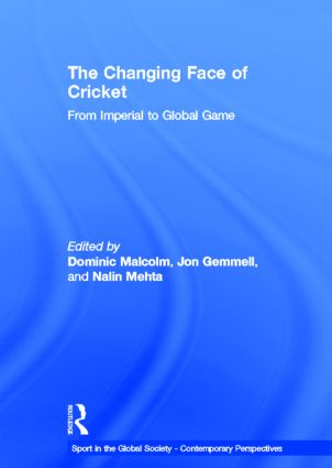 The Changing Face of Cricket: From Imperial to Global Game book cover