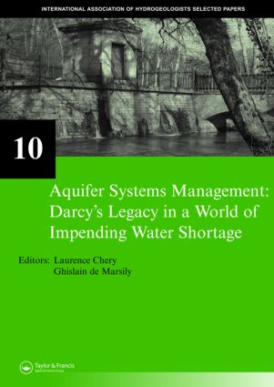 Aquifer Systems Management: Darcy's Legacy in a World of Impending Water Shortage: Selected Papers on Hydrogeology 10, 1st Edition (Hardback) book cover