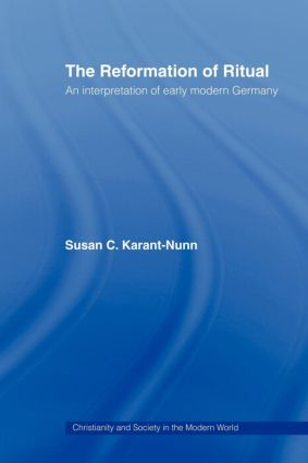 The Reformation of Ritual: An Interpretation of Early Modern Germany, 1st Edition (Paperback) book cover