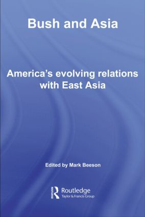 Bush and Asia: America's Evolving Relations with East Asia book cover