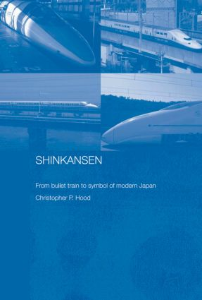 Shinkansen: From Bullet Train to Symbol of Modern Japan, 1st Edition (Paperback) book cover