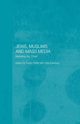 Jews, Muslims and Mass Media: Mediating the 'Other', 1st Edition (Paperback) book cover