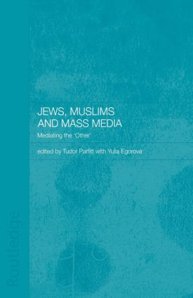 Jews, Muslims and Mass Media: Mediating the 'Other' (Paperback) book cover