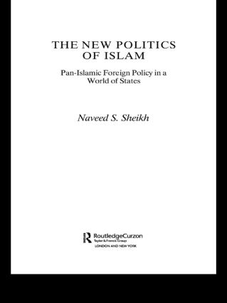 The New Politics of Islam: Pan-Islamic Foreign Policy in a World of States, 1st Edition (Paperback) book cover