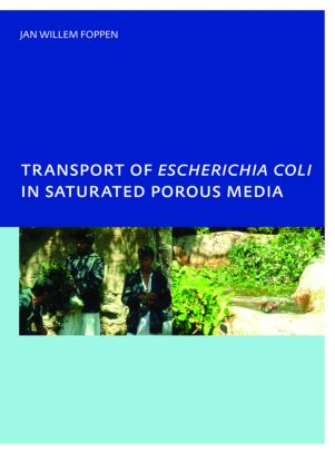 Transport of Escherichia coli in Saturated Porous Media: PhD, Unesco-IHE Institute for Water Education, Delft, The Netherlands, 1st Edition (Paperback) book cover