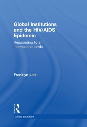 Global Institutions and the HIV/AIDS Epidemic: Responding to an International Crisis, 1st Edition (Hardback) book cover